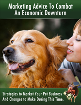 How to Communicate and Market Your Pet Business During An Economic Downturn