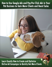 How To Use Google Ads And Pay-Per-Click Ads In Your Pet Business To Gain More Clients And Boost Sales